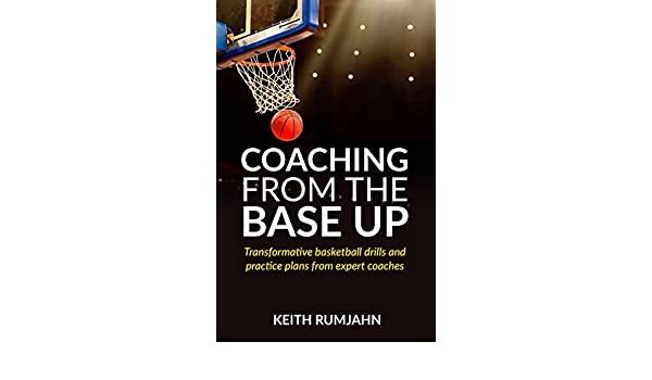 Coaching from the base up: Transformative basketball drills and ...