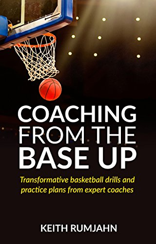 Coaching from the base up: Transformative basketball drills and practice plans from expert coaches Base Plan