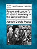 Pease and Landon's Students' summary of the law of Contract, Joseph Gerald Pease, 1240076975