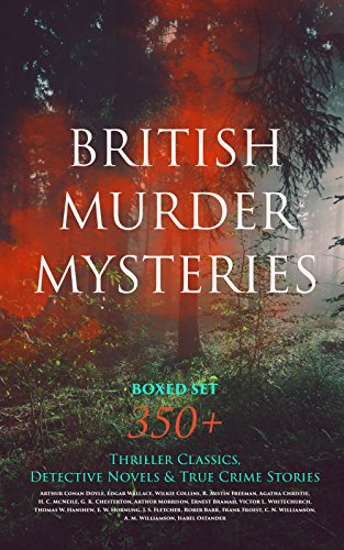 BRITISH MURDER MYSTERIES Boxed Set: 350+ Thriller Classics, Detective Novels & True Crime Stories: Sherlock Holmes, Hercule Poirot Cases, P. C. Lee Series, ... Cases, Eugne Valmont Stories and many more