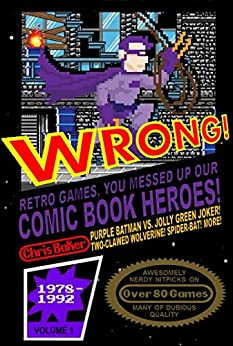 WRONG! Retro Games, You Messed Up Our Comic Book Heroes! by [Baker, Chris]