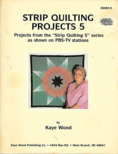 STRIP QUILTING PROJECTS 5 from the PBS Series SC Book by KAYE WOOD