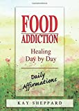 Food Addiction: Healing Day by Day: Daily Affirmations
