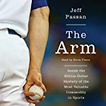The Arm: Inside the Billion-Dollar Mystery of the Most Valuable Thing in Sports | Jeff Passan