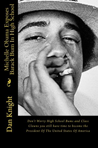 Michelle Obama Exposes Barack Bum In High School: Don't Worry High School Bums and Class Clowns you still have time to become the President Of The ... You Can But You Must Focus Now) (Volume 1) pdf