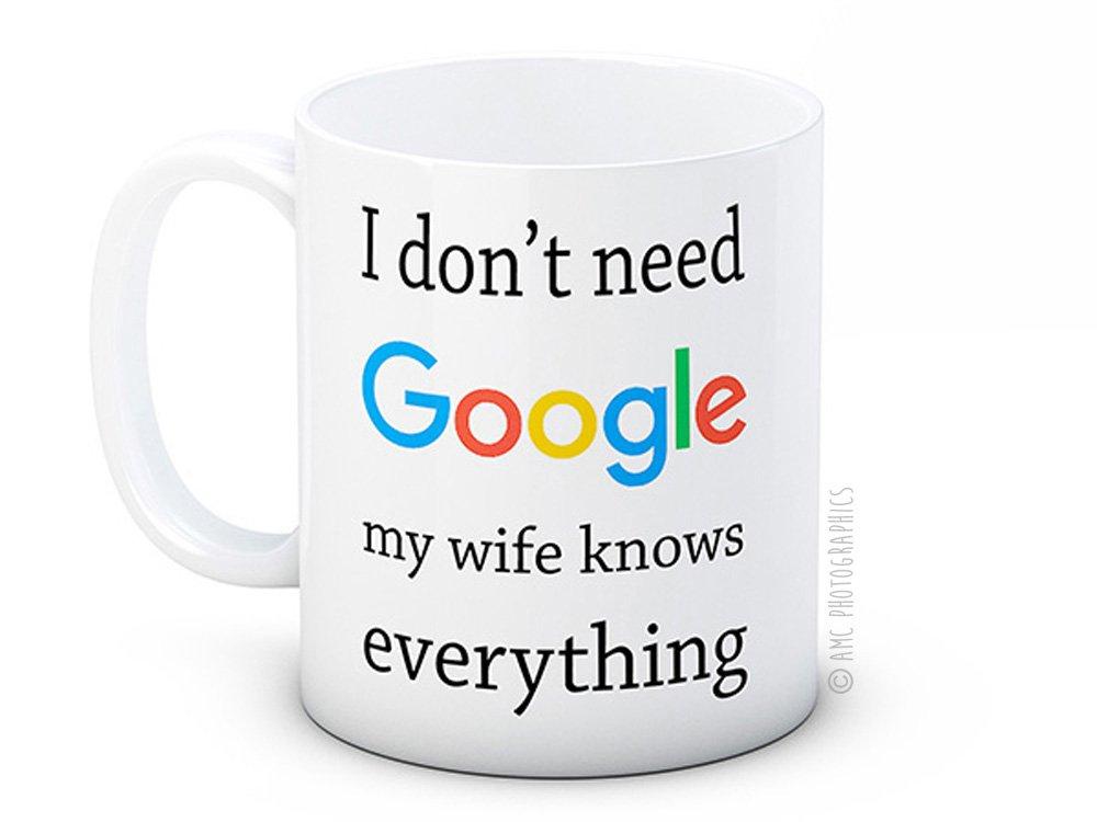 I Dont Need Google My Wife Knows Everything - Broma - Taza De Café De Alta Calidad: Amazon.es: Hogar