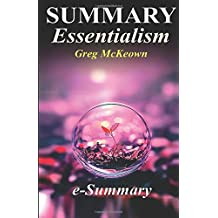 Summary - Essentialism: By Greg McKeown: The Disciplined Pursuit of Less