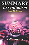 Summary - Essentialism: By Greg McKeown: The Disciplined Pursuit of Less (Essentialism - A Complete Summary - The Discipline Pursuit of Less - Book, Paperback, Audio book, Hardcover, Audible)