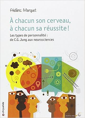 En ligne téléchargement A chacun son cerveau, à chacun sa réussite ! : Les types de personnalité : de C.G. Jung aux neurosciences epub pdf