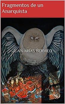 Fragmentos de un Anarquista (Ciencia Ficción Filosófica nº 2) (Spanish Edition) by [Arias Bermeo, Juan]