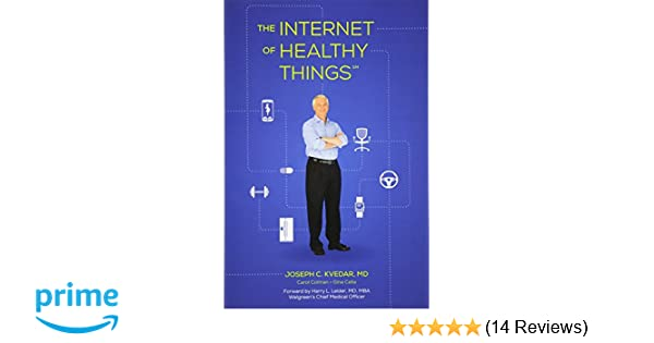 The Internet of Healthy Things: Joseph C  Kvedar MD, MB