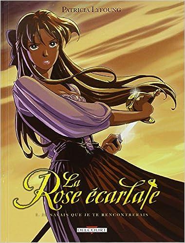 La Rose Ecarlate Tome 1 Je Savais Que Je Te Rencontrerais