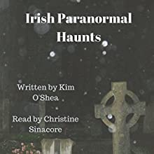 Irish Paranormal Haunts Audiobook by Kim O'Shea Narrated by Christine Sinacore
