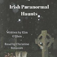 Irish Paranormal Haunts | Livre audio Auteur(s) : Kim O'Shea Narrateur(s) : Christine Sinacore