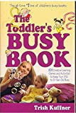 The Toddler's Busy Book: 101 Creative Learning Games and Activities to keep your 1 1/2 to 3-year-old busy