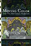 img - for Moving Color Early Film, Mass Culture, Modernism (Techniques of the Moving Image) book / textbook / text book