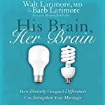 His Brain, Her Brain: How Divinely Designed Differences Can Strengthen Your Marriage | Walt Larimore MD