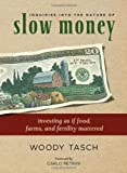 Inquiries into the Nature of Slow Money: Investing as if Food, Farms, and Fertility Mattered