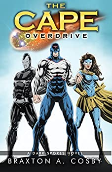 The Cape: An Epic Superhero Adventure Series - Overdrive (A Dark Spores Novel Book 5) by [A. Cosby, Braxton]