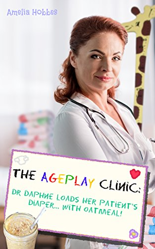 The Ageplay Clinic: Dr  Daphne LOADS her Patient's Diapers with Oatmeal:  DDLG ABDL medical diapers short story