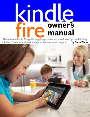 Kindle Fire Owner's Manual: The ultimate Kindle Fire guide to getting started, advanced user tips, and finding unlimited