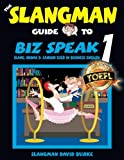 The Slangman Guide to BIZ SPEAK 1: Slang, Idioms & Jargon Used in Business English (The Slangman Guides) (Volume 1)