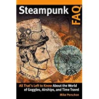 Steampunk FAQ: All That's Left to Know About the World of Goggles, Airships, and Time Travel