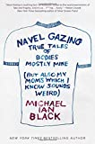 Image of Navel Gazing: True Tales of Bodies, Mostly Mine (but also my mom's, which I know sounds weird)