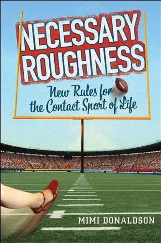 Necessary Roughness: New Rules for the Contact Sport of Life