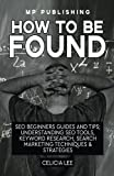 img - for SEO 2018: How To Be Found: Seo Beginners Guides and Tips: Understanding Seo Tools, Keyword Research, Search Marketing Techniques & Strategies book / textbook / text book
