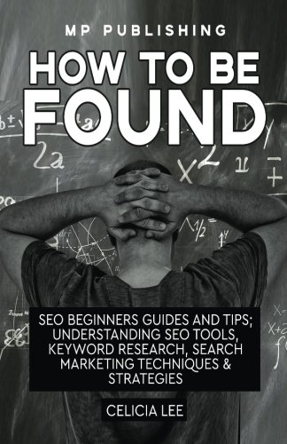 Read Online SEO 2018: How To Be Found: Seo Beginners Guides and Tips: Understanding Seo Tools, Keyword Research, Search Marketing Techniques & Strategies pdf