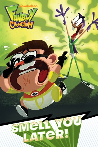 Smell You Later! (Fanboy and Chum Chum)