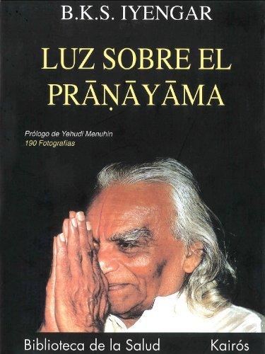 Luz Sobre El Pranayama by B. K. S. Iyengar 1997-11-02 ...
