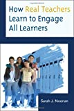 How Real Teachers Learn to Engage All Learners, Sarah J. Noonan, 1475804598