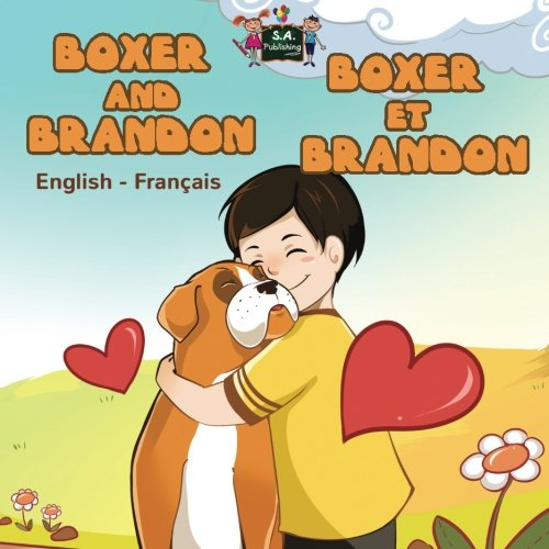 Boxer and Brandon Boxer et Brandon (bilingual french books, french kids books): Children's French Book, Livres pour enfants (English French Bilingual Collection) by S.A. Publishing