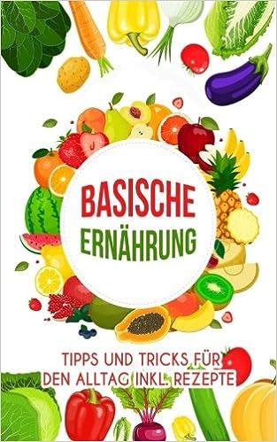 Basische Ernährung: Tipps und Tricks für den Alltag inkl. Rezepte ...