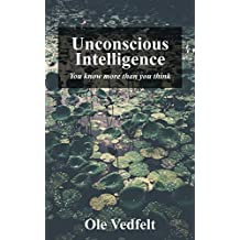 Unconscious Intelligence: You know more than you think