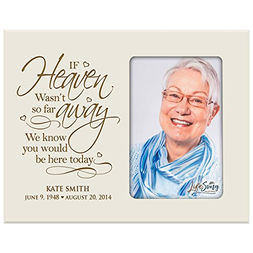 (LifeSong Milestones Personalized Memorial Sympathy Picture Frame, If Heaven WASN't So Far Away We Know You Would Be Here Today, Custom Frame Holds 4x6 Photo, Made in USA (Ivory))