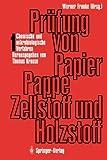 Prüfung Von Papier, Pappe, Zellstoff und Holzstoff : Band 1 · Chemische und Mikrobiologische Verfahren, , 3642483798