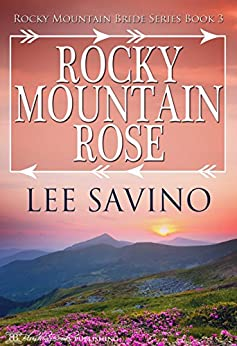 Rocky Mountain Rose (Rocky Mountain Bride Series Book 3) by [Savino, Lee]