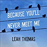 Because You'll Never Meet Me | Leah Thomas