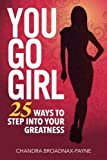 You Go Girl: 25 Ways to Step Into Your Greatness
