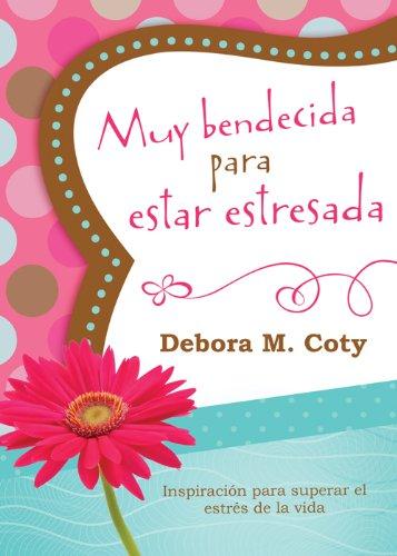 Libro : Muy bendecida para estar estresada: Inspiracion p...