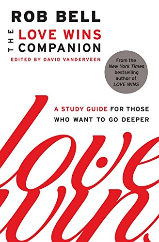The Love Wins Companion: A Study Guide for Those Who Want to Go Deeper (Rob Bell Love Wins)