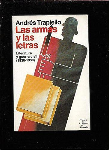Las armas y las letras: Literatura y guerra civil (1936-1939)