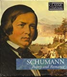 Schumann: Poetry and Romance + CD (The Classic Composers, Early Romantic Vol. 11)