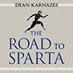 The Road to Sparta: Reliving the Ancient Battle and Epic Run That Inspired the World's Greatest Footrace | Dean Karnazes
