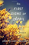 The First Signs of April: A Memoir