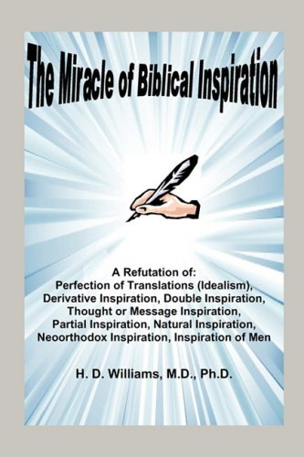The Miracle of Biblical Inspiration M.D. Ph.D. H. D. Williams
