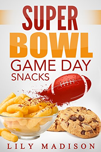 Super Bowl Game Day Snacks (Special Occasion Cooking Series Book 1)